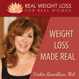 Weight Loss Made Real: How real women lose weight, stop overeating, and find authentic happiness. by Cookie Rosenblum, M.A., Master Weight Loss Coach, Author, And Life Coach School Master Instructor