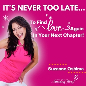 It's Never Too Late   Dating Advice for Women & Dating Tips for Women by Suzanne Oshima