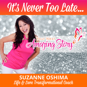 It's Never Too Late! by Suzanne Oshima