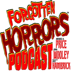 the Forgotten Horrors Podcast by John Wooley and Michael H. Price
