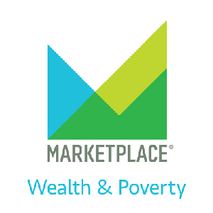 Wealth & Poverty from Marketplace APM by American Public Media