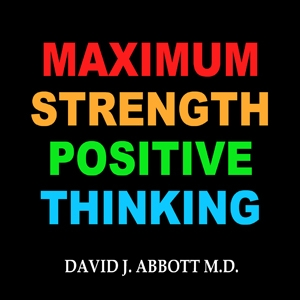 Maximum Strength Positive Thinking by Dr. David Abbott M.D.