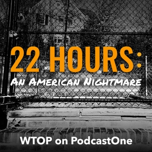 22 Hours: An American Nightmare by WTOP/PodcastOne