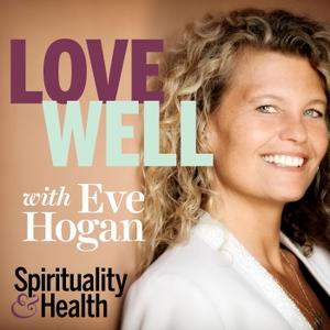 Love Well with Eve Hogan by Spirituality & Health Magazine