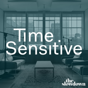Time Sensitive Podcast by The Slowdown