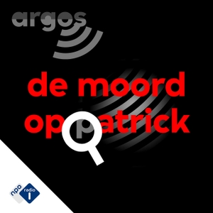 De moord op Patrick by NPO Radio 1 / HUMAN / VPRO