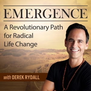 Emergence: A Revolutionary Path For Radical Life Change - with Derek Rydall by Derek Rydall