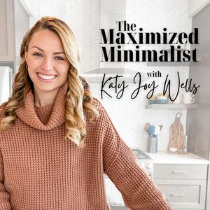 Maximized Minimalist Podcast by Katy Wells