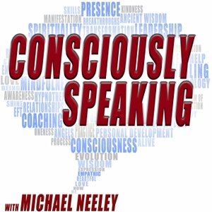 Consciously Speaking by Michael Neeley, Transformational Coach, Authority Expert & Business Mentor