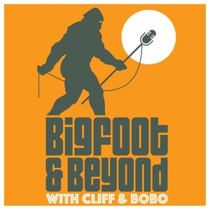 Bigfoot and Beyond with Cliff and Bobo by Bigfoot and Beyond LLC