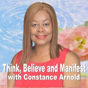 Think, Believe and Manifest! by Constance Arnold