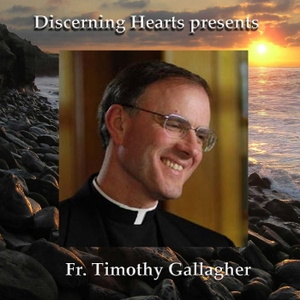 Fr. Timothy Gallagher - Discerning Hearts Podcasts by Fr. Timothy Gallagher with Kris McGregor