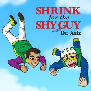 Shrink For The Shy Guy by Dr. Aziz: Social Anxiety And Social Confidence Expert, Author and Speaker