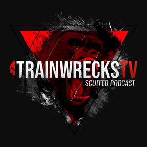 TrainwrecksTV Scuffed Podcast by TrainwrecksTV