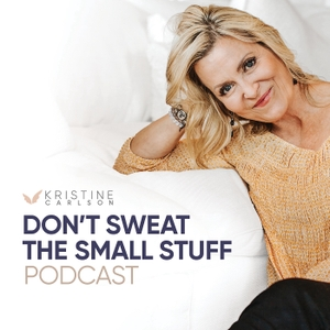 Don't Sweat The Small Stuff - Live The Big Stuff by Kristine Carlson