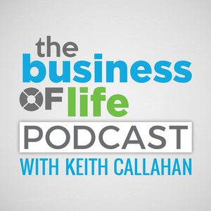 The Business of Life | Self Help | Spirituality | Wellness | Create Your Ideal Life by Keith Callahan teaches how to create your ideal life | Think a mix of Louis