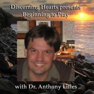 Dr. Anthony Lilles - Discerning Hearts Catholic Podcasts by Dr. Anthony Lilles with Kris McGregor