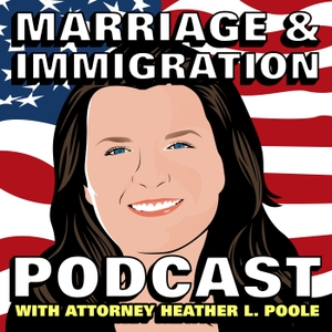 Marriage & Immigration Podcast by Heather L.Poole, Immigration Attorney