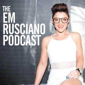 The Em Rusciano Podcast by Em Rusciano