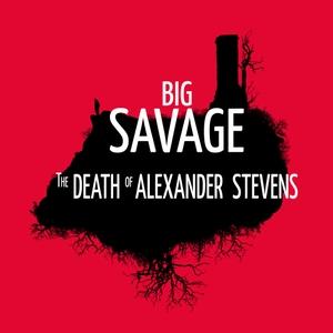 Big Savage: The Death Of Alexander Stevens by Big Savage: The Death Of Alexander Stevens