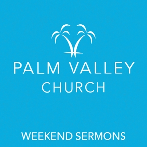 Palm Valley Church Weekend Podcast