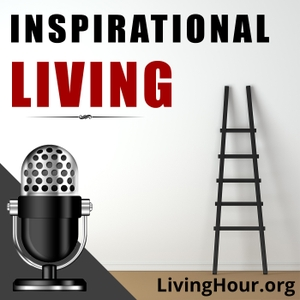 Inspirational Living: Life Lessons for Success & Happiness by The Living Hour
