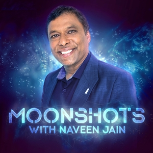 Moonshots with Naveen Jain by Naveen Jain