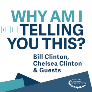 Why Am I Telling You This? by Clinton Foundation & At Will Media