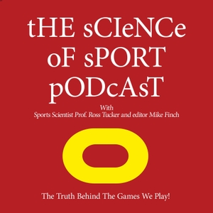 The Real Science of Sport Podcast by Professor Ross Tucker and Mike Finch