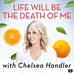 Chelsea Handler: Life Will Be the Death of Me by iHeartRadio