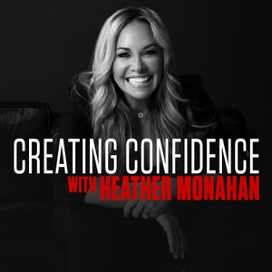 Creating Confidence with Heather Monahan by PodcastOne