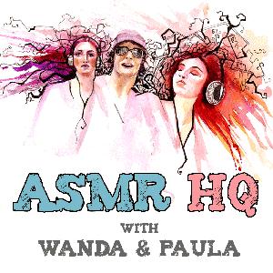 ASMR HQ Podcast by Wanda & Paula