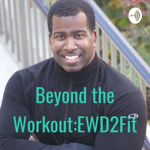 The EWD2Fit Podcast by Eric Dunston