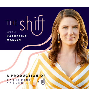 The Shift with Katherine Maslen by Katherine Maslen