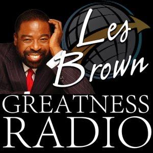 Les Brown Greatness Radio by Les Brown Greatness Radio