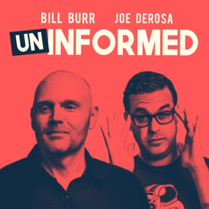 Uninformed with Bill Burr & Joe DeRosa by All Things Comedy