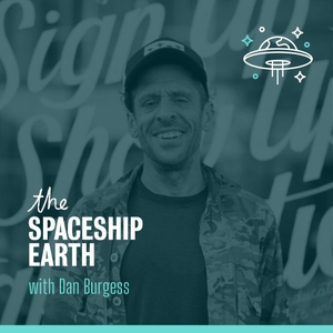THE SPACESHIP EARTH PODCAST by Dan Burgess