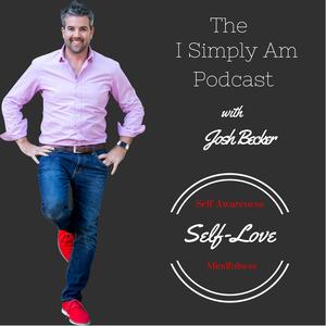 The I Simply Am Podcast: Mindfulness | Self Love | Self Awareness by Josh Becker: Speaker, Author, Teacher