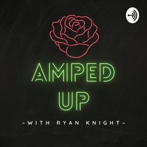 Amped Up with Ryan Knight by Ryan Knight