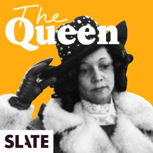 The Queen by Slate Podcasts
