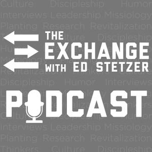 The Exchange with Ed Stetzer by Ed Stetzer