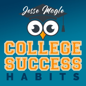 The College Success Habits Podcast by Jesse Mogle