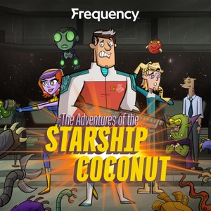 The Adventures of the Starship Coconut by David and Stephen Boda / Frequency Podcast Network