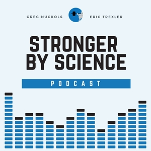 The Stronger By Science Podcast by StrongerByScience.com