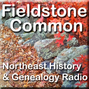 Fieldstone Common Season 2 -Northeast History & Genealogy Radio with Marian Pierre-Louis by Marian Pierre-Louis - Join me in discovering the history of the Northeast