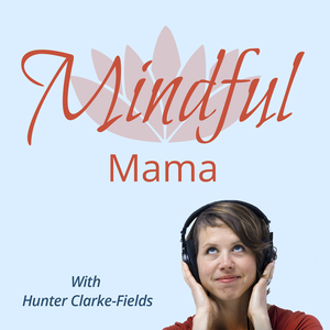 Mindful Mama - Parenting with Mindfulness by Hunter Clarke-Fields