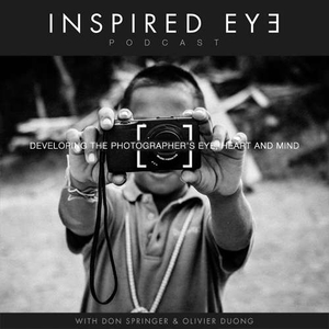 Photography Podcast – INSPIRED EYE by Don Springer - Olivier Duong