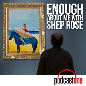 Enough About Me with Shep Rose by PodcastOne