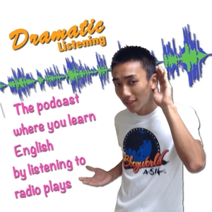 Dramatic Listening... the podcast where you learn English by listening to radio plays by Wendy Lambert