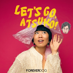 Let's Go, Atsuko! by Forever Dog